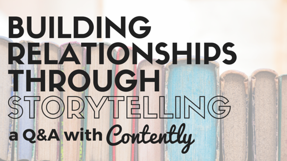 Building relationships through storytelling with Contently