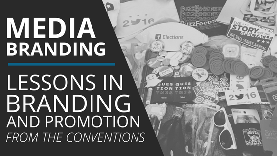 media branding tips from political conventions