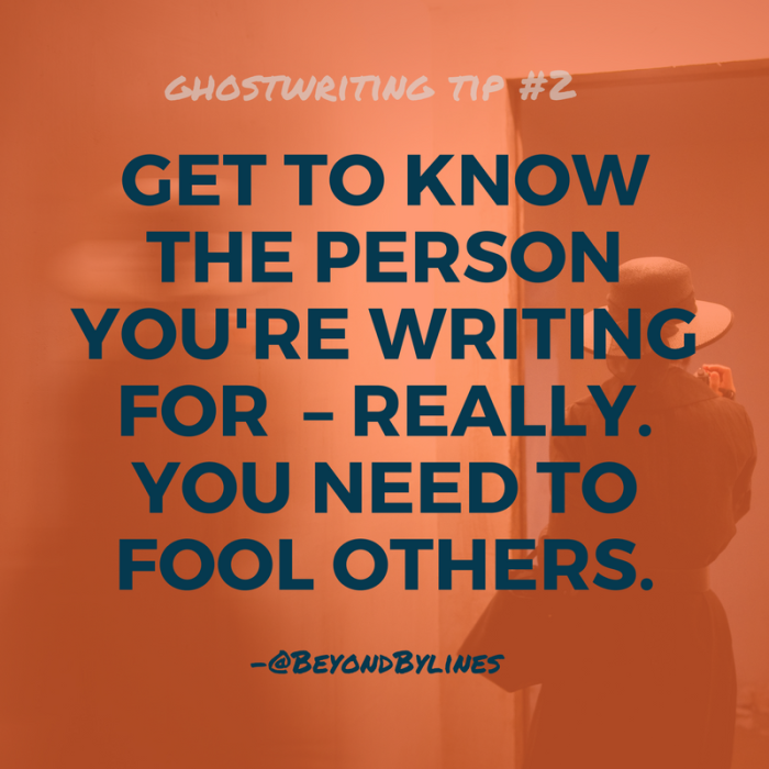 Ghostwriting tip #2: Get to know the person you're writing for - really. You need to fool others. -@BeyondBylines