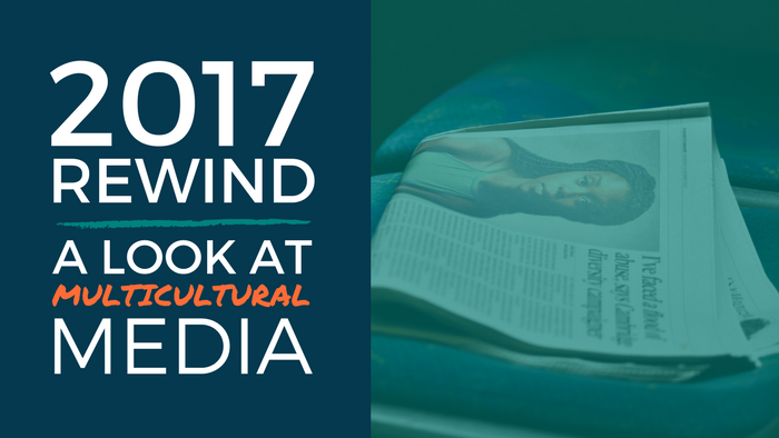 A look back at multicultural media in 2017