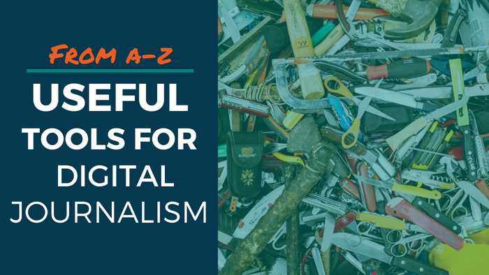 From A-Z: Useful Tools for Digital Journalism header. Image is an overhead photo of an assortment of tools like scissors, saws, pocket knives, etc.