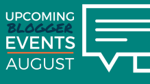 Upcoming Blogger Events: August