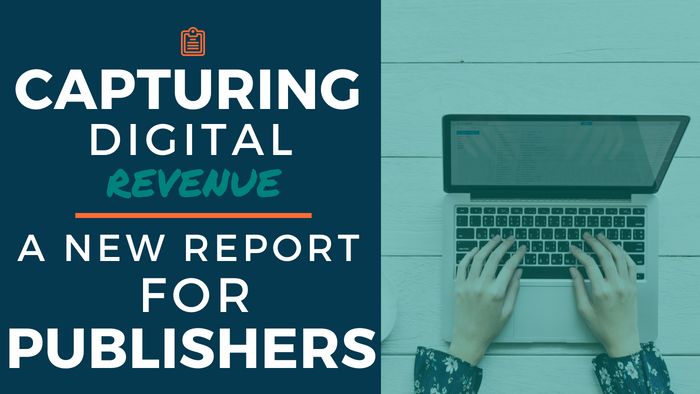 Capturing Digital Revenue: A New Report for Publishers