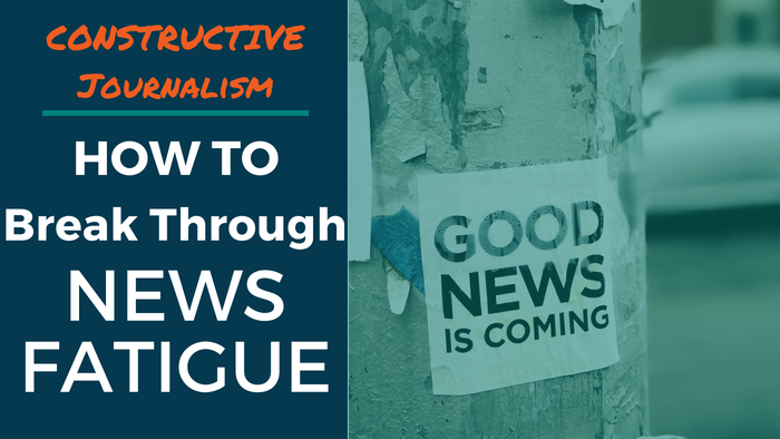 "Constructive Journalism: How to Break Through News Fatigue. Paper sign on pole reads ""Good News is Coming."""