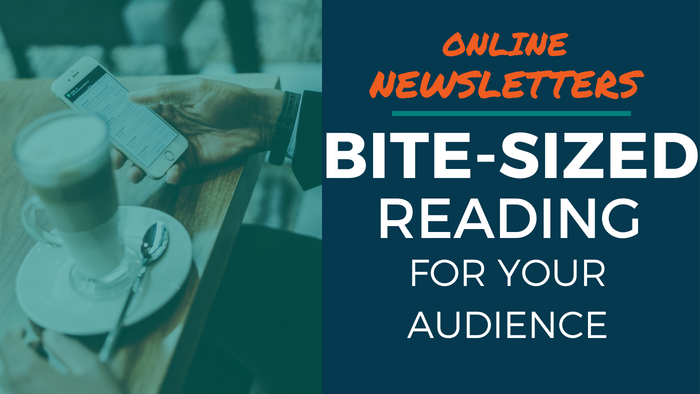 Online Newsletters: Bite-sized reading for your audience