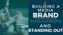 Building a Media Brand: Being Authentic and Standing Out
