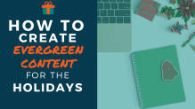 How to create evergreen content for the holidays