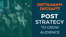 Instagram Insights: Post Strategy to Grow Audience