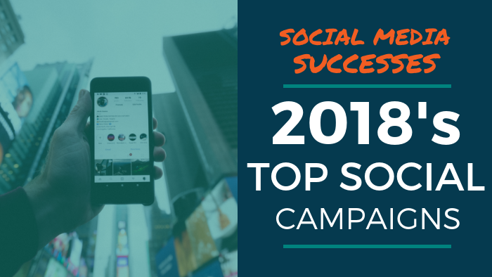 Social Media Successes: 2018's Top Social Campaigns