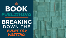 Book Publishing: Breaking Down the Rules for Writing