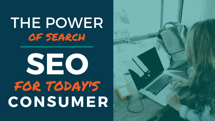 The Power of Search: SEO for Today's Consumer