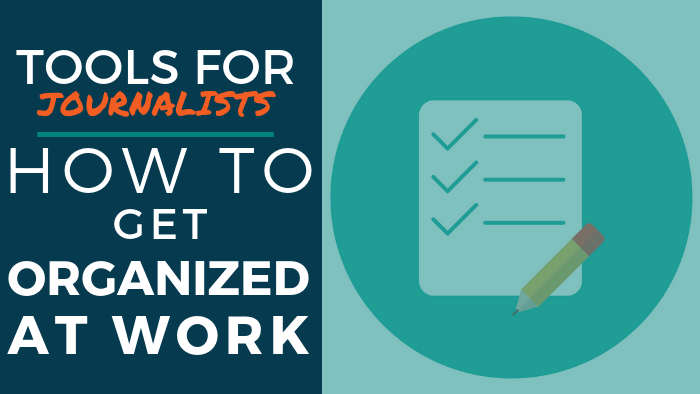 Tools for Journalists: How to Get Organized at Work