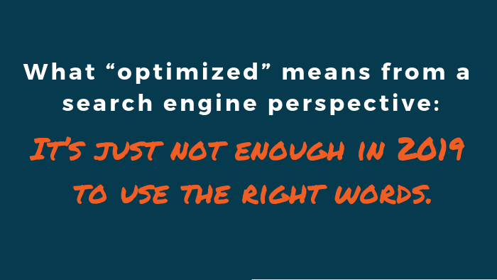"What ""optimized"" means from a search engine perspective: It's just not enough in 2019 to use the right words."