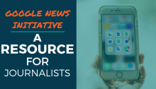Google News Initiative: A Resource for Journalists