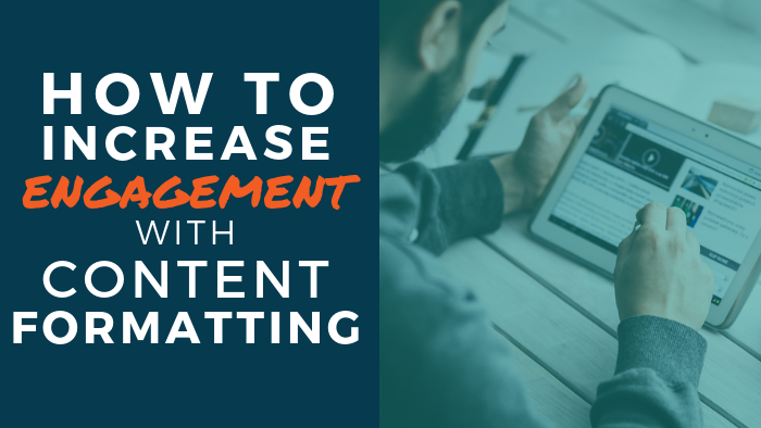 How to Increase Engagement with Content Formatting