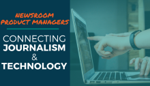 Newsroom Product Managers: Connecting Journalism and Technology