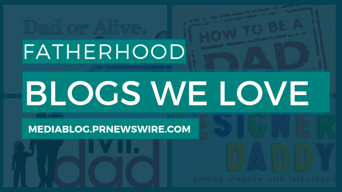 Fatherhood Blogs We Love - mediablog.prnewswire.com