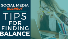 Social Media Burnout: Tips for Finding Balance