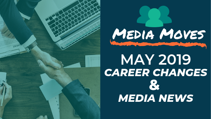 Media Moves: May 2019 Career Changes and Media News
