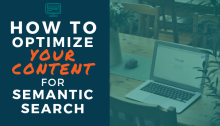 How to Optimize Your Content for Semantic Search