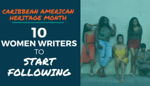 Caribbean American Heritage Month: 10 Women Writers to Start Following