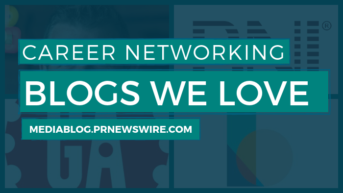 Career Networking Blogs We Love - mediablog.prnewswire.com
