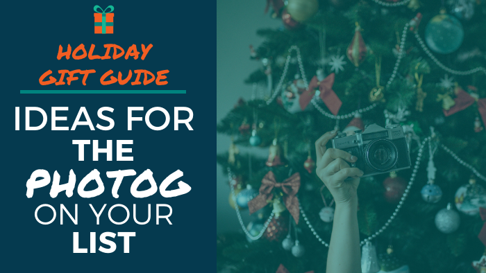 2019 Holiday Gift Guide - Ideas for the Photog on Your List