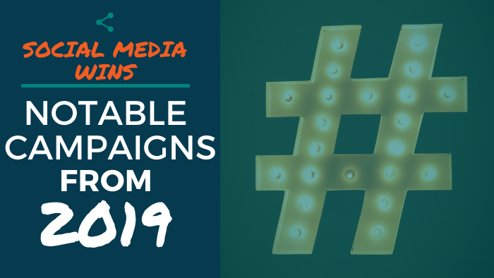 Social Media Wins - Notable Campaigns from 2019