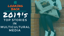 Looking Back: 2019's Top Stories in Multicultural Media