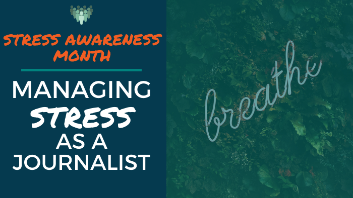 Stress Awareness Month: Managing Stress as a Journalist