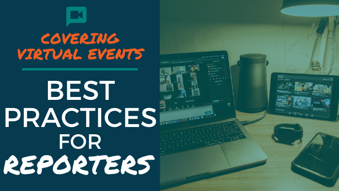 Covering Virtual Events: Best Practices for Reporters
