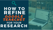 How to Refine Google Searches for Your Research